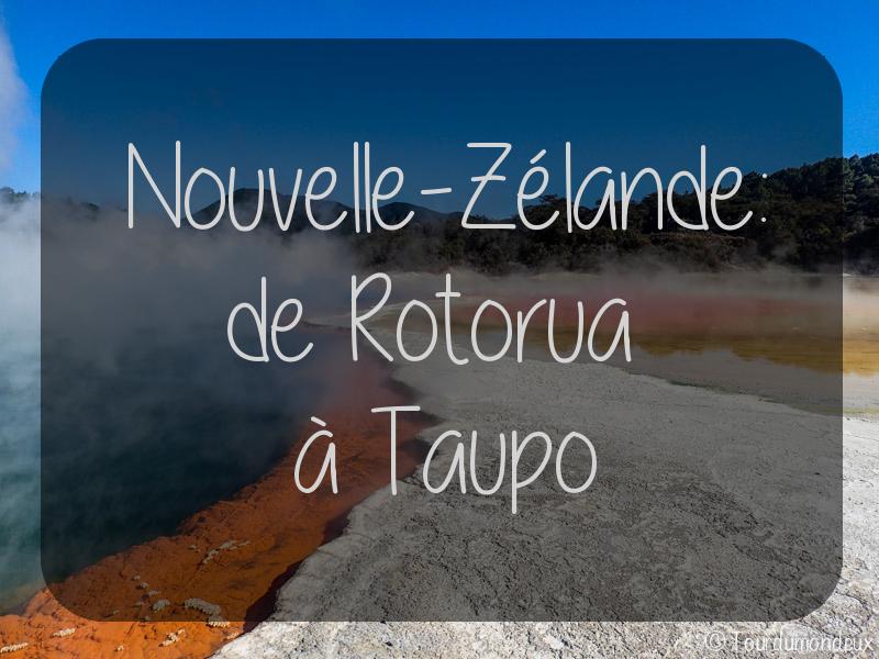 Nouvelle-Zélande: de Rotorua à Taupo