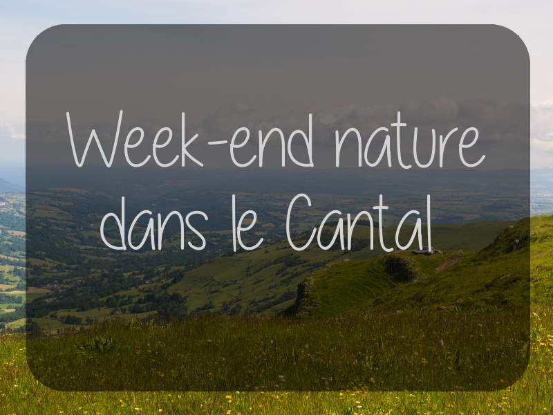 Week-end nature dans le Cantal