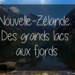 Nouvelle-Zélande – De la région des grands lacs aux fjords
