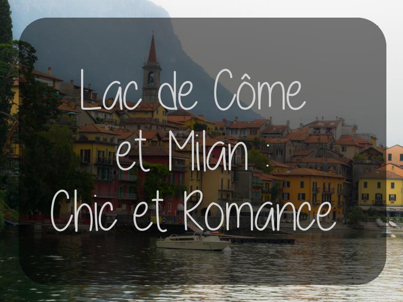 Italie – Lac de Côme et Milan : Chic et Romance