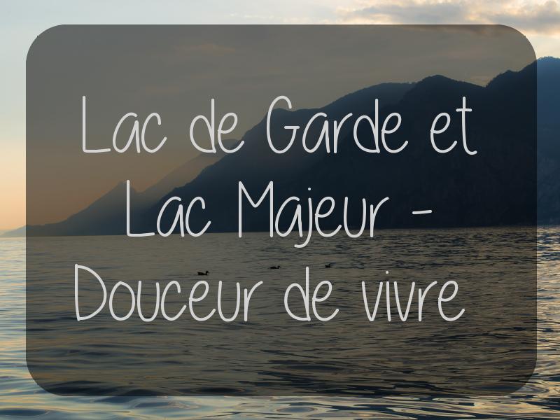Italie – Lac de Garde et Lac Majeur : douceur de vivre