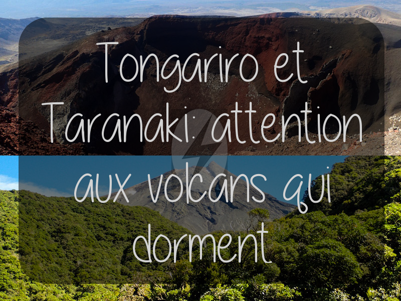 Tongariro et Taranaki: attention aux volcans qui dorment