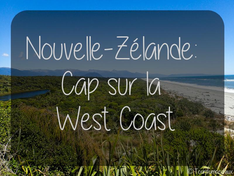 Nouvelle-Zélande : Cap sur la West Coast