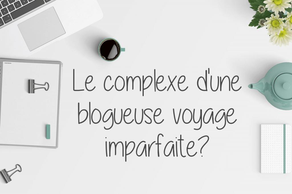 Le complexe d'une blogueuse voyage imparfaite ?