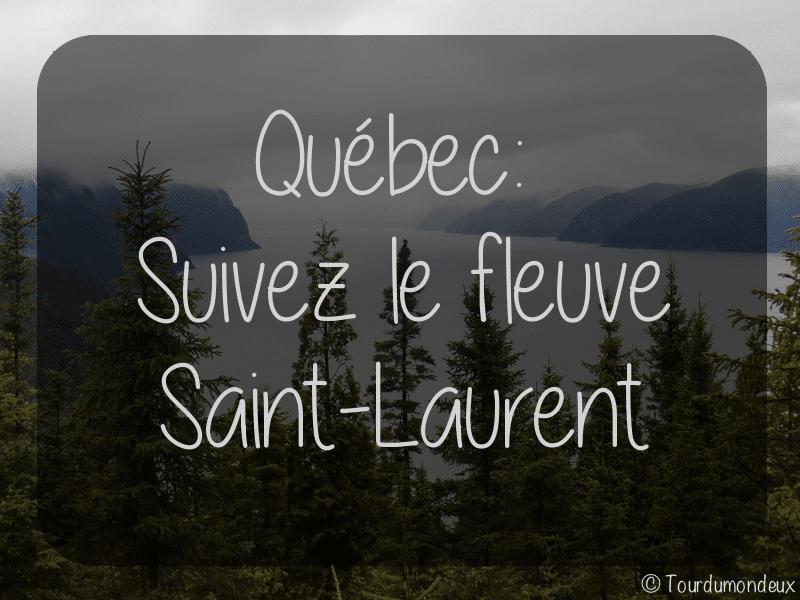 Québec: Suivez le fleuve Saint-Laurent