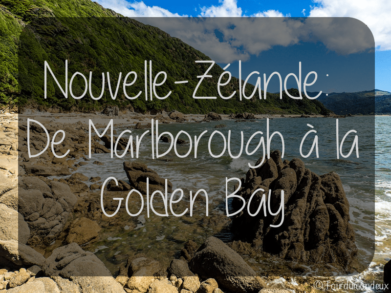 Nouvelle-Zélande : De Marlborough à la Golden Bay
