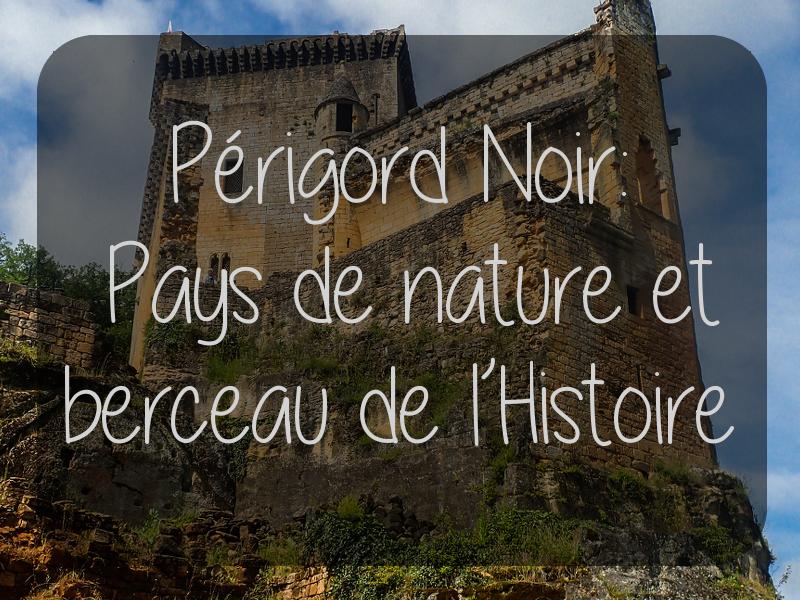 Week-end en Dordogne – Le Périgord Noir
