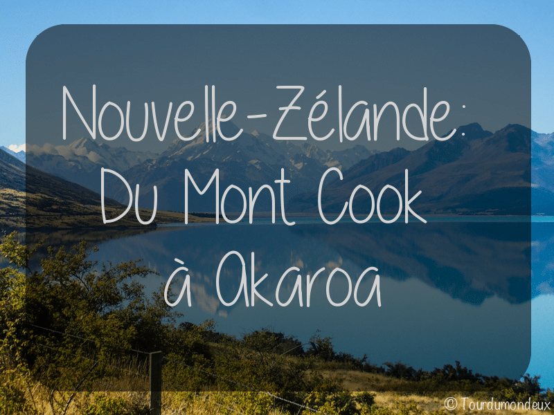 Nouvelle-Zélande: du Mont Cook à Akaroa
