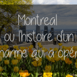 Montréal ou l'histoire d'un charme qui a oppéré